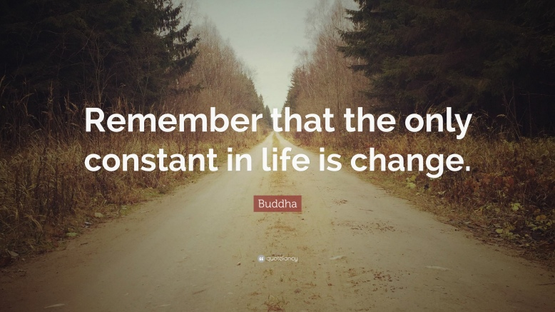 559172-Buddha-Quote-Remember-that-the-only-constant-in-life-is-change.jpg